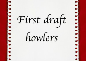 First draft howlers